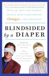Dana Bedford Hilmer: Blindsided by a Diaper: Over 30 Men and Women Reveal How Parenthood Changes a Relationship