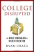Ryan Craig: College Disrupted: The Great Unbundling of Higher Education