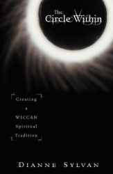 Dianne Sylvan: The Circle Within: Creating a Wiccan Spiritual Tradition