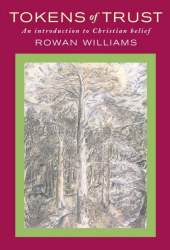 Rowan Williams: Tokens of Trust: An Introduction to Christian Belief