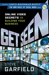 Steve Garfield: Get Seen: Online Video Secrets to Building Your Business
