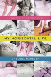 Chelsea Handler: My Horizontal Life: A Collection of One-Night Stands