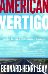 Bernard-Henri Levy: American Vertigo: Traveling America in the Footsteps of Tocqueville