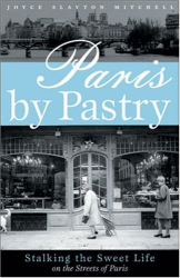 Joyce Slayton Mitchell: Paris by Pastry: Stalking the Sweet Life of the Streets of Paris