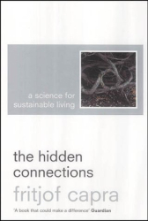 Fritjof Capra: The Hidden Connections: A Science for Sustainable Living