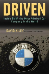 David Kiley: Driven : Inside BMW, the Most Admired Car Company in the World