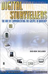Len Wilson: Digital Storytellers: The Art of Communicating the Gospel in Worship