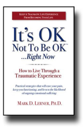 Mark Lerner, M.D.: It's Ok Not to Be Ok --Right Now: How to Live Through a Traumatic Experience