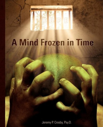 Jeremy P. Crosby: A Mind Frozen in Time: A PTSD Recovery Guide