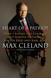 Max Cleland: Heart of a Patriot: How I Found the Courage to Survive Vietnam, Walter Reed and Karl Rove
