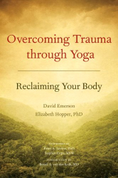 David Emerson: Overcoming Trauma through Yoga: Reclaiming Your Body