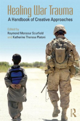 Scurfield and Platoni, editors: Healing War Trauma: A Handbook of Creative Approaches (Routledge Psychosocial Stress Series)