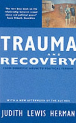 Judith Lewis Herman: Trauma and Recovery: From Domestic Abuse to Political Terror