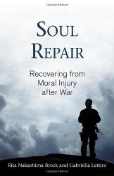 Rita Nakashima Brock: Soul Repair: Recovering from Moral Injury after War