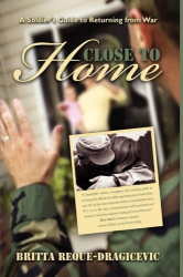 Britta Dragicevic: Close to Home: A Soldier's Guide to Returning from War