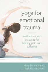 Mary NurrieStearns LCSW  RYT: Yoga for Emotional Trauma: Meditations and Practices for Healing Pain and Suffering