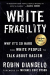 Robin DiAngelo: White Fragility: Why It's So Hard for White People to Talk About Racism