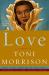 Toni Morrison: Love: A Novel