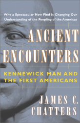 James C. Chatters: Ancient Encounters : Kennewick Man and the First Americans