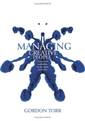 Gordon Torr: Managing Creative People: Lessons for Leadership in the Ideas Economy