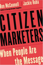 Ben McConnell & Jackie Huba: Citizen Marketers: When People Are the Message