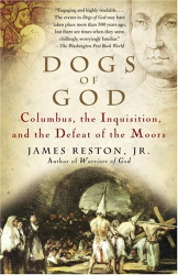 James Jr Reston: Dogs of God: Columbus, the Inquisition, and the Defeat of the Moors