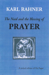 Karl Rahner: The Need and the Blessing of Prayer