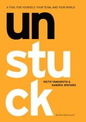 Keith Yamashita: Unstuck: A tool for Yourself, Your Team , and Your World