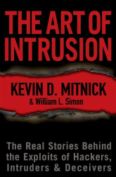 Kevin D.  Mitnick: The Art of Intrusion : The Real Stories Behind the Exploits of Hackers, Intruders & Deceivers