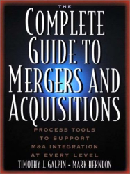 Timothy J.  Galpin: The Complete Guide to Mergers and Acquisitions : Process Tools to Support M&A Integration at Every Level