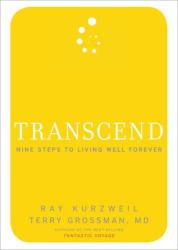 Ray Kurzweil Ph.D.: Transcend: Nine Steps to Living Well Forever