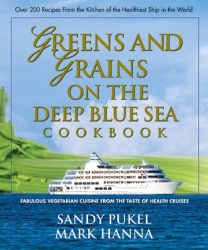 Greens and Grains on the Deep Blue Sea: Fabulous Vegetarian Cuisine from The Taste of Health Cruises: by Sandy Pukel and Mark Hanna