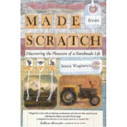 Jenna Woginrich: Made from Scratch: Discovering the Pleasures of a Handmade Life