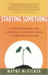 Wayne McVicker: Starting Something : An Entrepreneurs Tale of Control, Confrontation  Corporate Culture