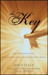 Joe Vitale: The Key: The Missing Secret for Attracting Anything You Want