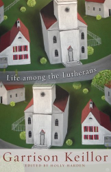 Garrison Keillor: Life among the Lutherans