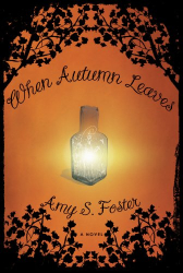 Amy S. Foster: When Autumn Leaves: A Novel
