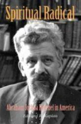 Edward K. Kaplan: Spiritual Radical: Abraham Joshua Heschel in America, 1940-1972