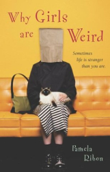 Pamela Ribon: Why Girls Are Weird : A Novel