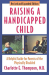 Charlotte E. Thompson: Raising a Handicapped Child: A Helpful Guide for Parents of the Physically Disabled