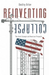 Dmitry Orlov: Reinventing Collapse: The Soviet Example and American Prospects
