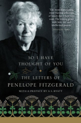 Penelope Fitzgerald: So I Have Thought of You: The Letters of Penelope Fitzgerald