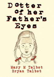 Mary Talbot: Dotter of Her Father's Eyes