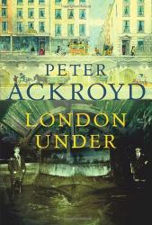 Peter Ackroyd: London Under