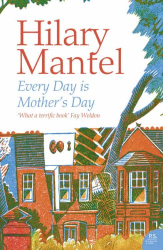 Hilary Mantel: Every Day Is Mother's Day