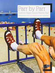 Quentin Bajac: Parr by Parr: Quentin Bajac meets Martin Parr: Discussions with a Promiscuous Photographer