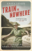 Anita Leslie: Train to Nowhere: One Woman's War, Ambulance Driver, Reporter, Liberator