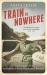 Anita Leslie: Train to Nowhere: One Woman's War, Ambulance Driver, Reporter, Liberator