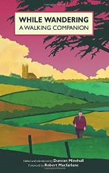 Duncan Minshull: While Wandering: A Walking Companion