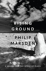 Philip Marsden: Rising Ground: A Search for the Spirit of Place